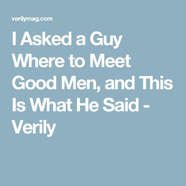Where can i meet good guys