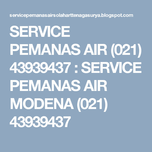 SERVICE PEMANAS AIR (021) 43939437 : SERVICE PEMANAS AIR MODENA (021) 43939437