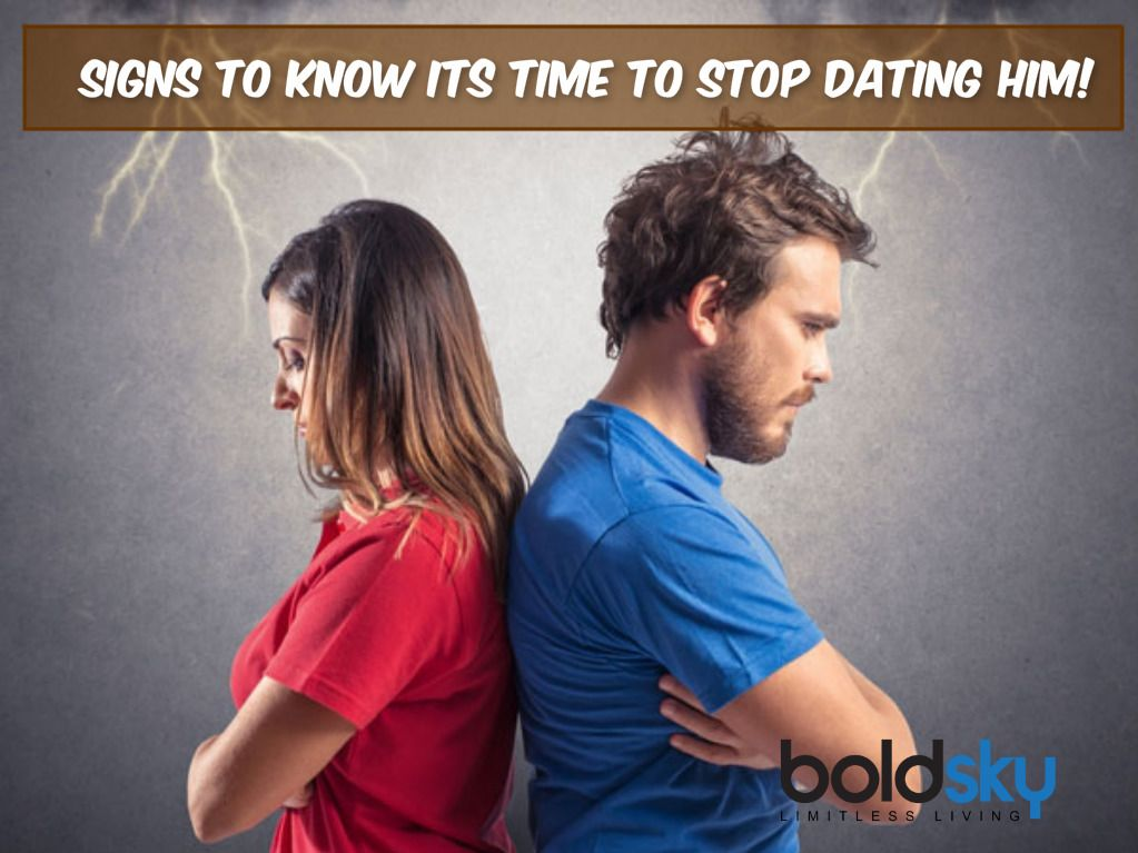 How To Know When To Stop Dating Him