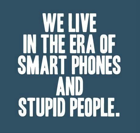 Smart phones make people stupid!