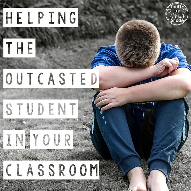 Helping the Outcasted Student In Your Classroom