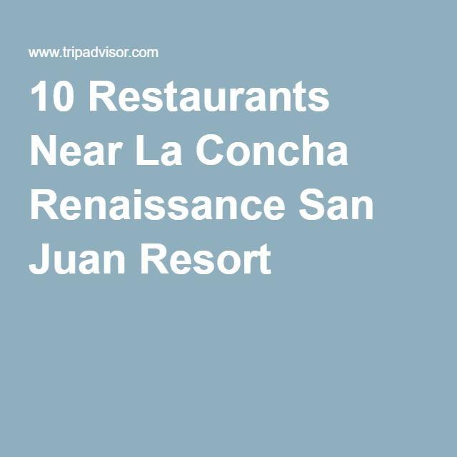 10 Restaurants Near La Concha Renaissance San Juan Resort
