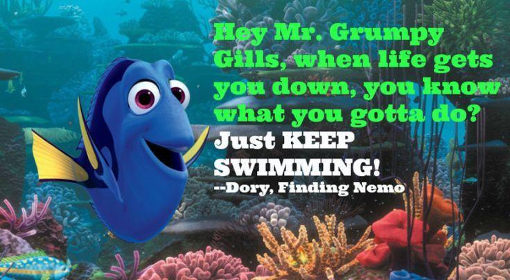 Just keep swimming Dory just keep swimming, Dory quotes