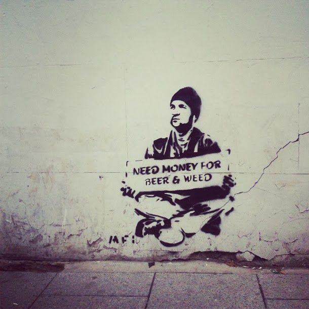 I need money for beer & weed. Banksy