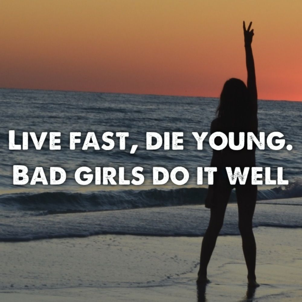 Live Fast Die Young Bad Girls Do It Well Quotes And Such Bad