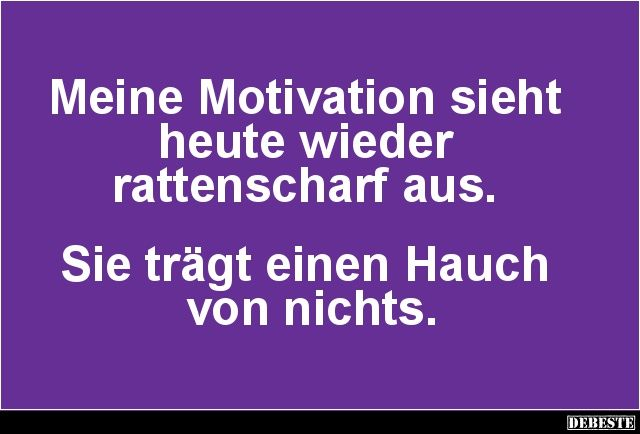 Meine Motivation sieht heute wieder rattenscharf aus ...