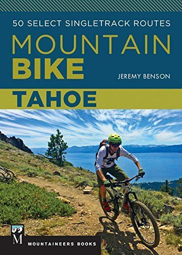 Mountain Bike Tahoe: 50 Select Singletrack Routes
