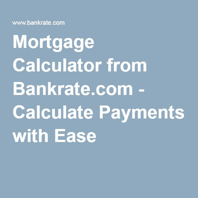 Superior Mortgage Calculator From Bankrate.com   Calculate Payments With Ease