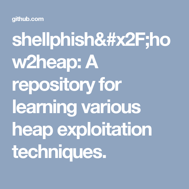 shellphish/how2heap: A repository for learning various heap