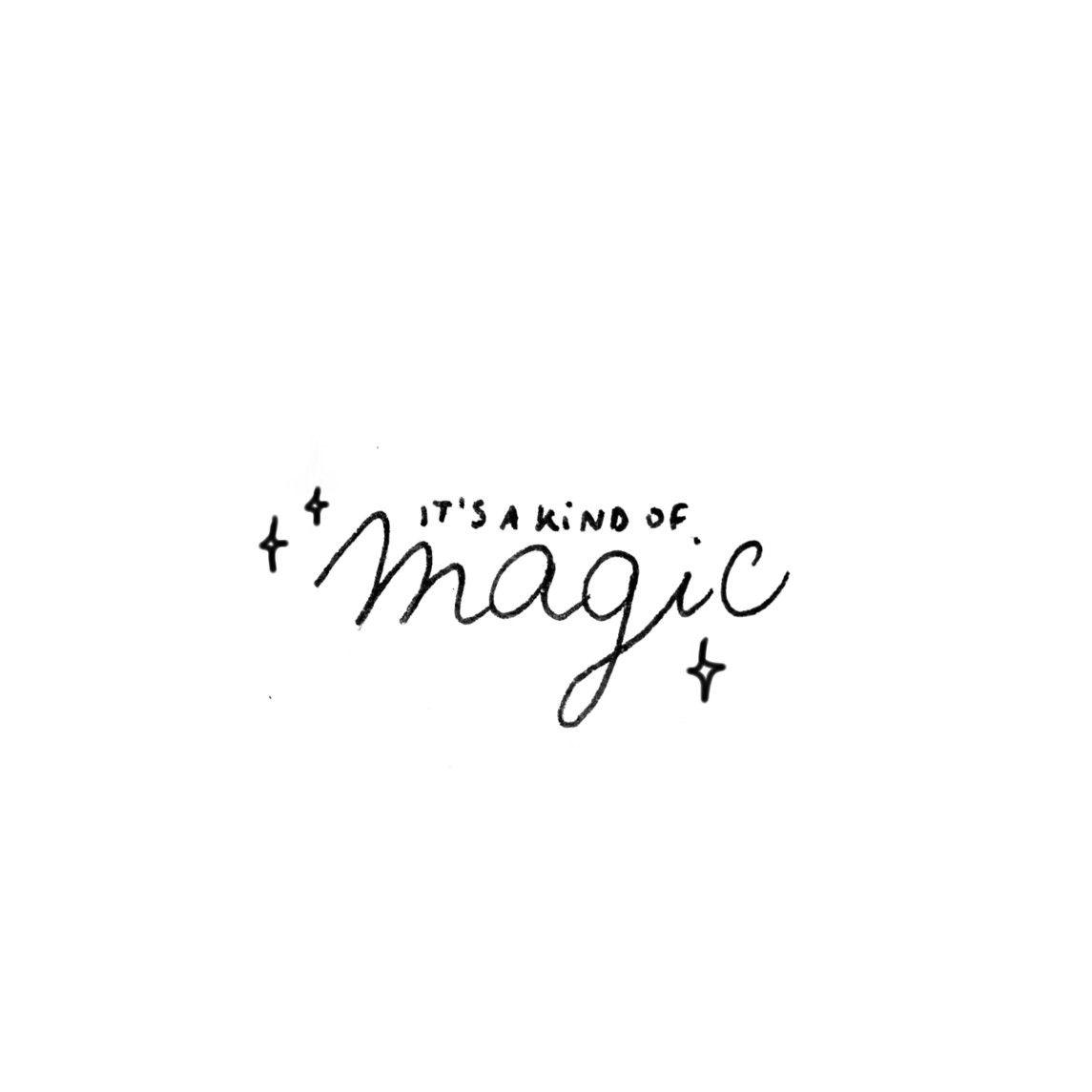 It S A Kind Of Magic Queen Queen Quotes Handwritten Overlay Magic Lyrics Lyrics Tattoo Magic Tattoo A Kind Of Magic