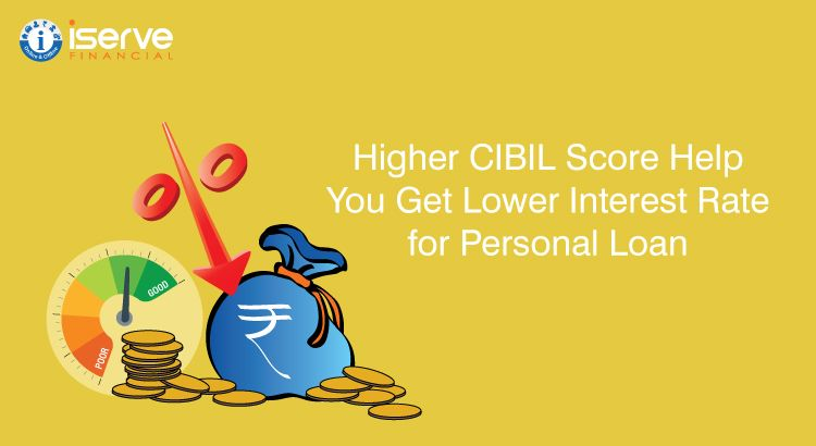 Cibil Score Benefits Higher Cibil Score Help You Get Lower Interest Rate For Personalloan Personal Loans Low Interest Rate Scores
