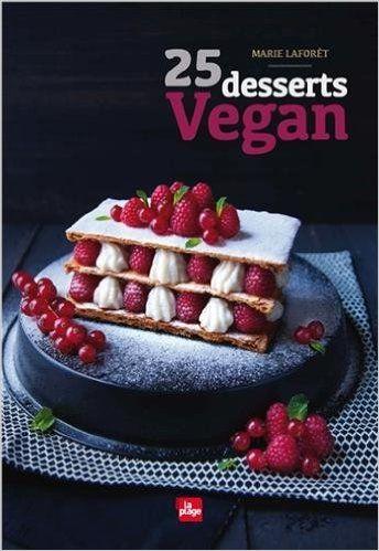 25 desserts Vegan - Marie Laforet - Livres Go cooking! Pinterest