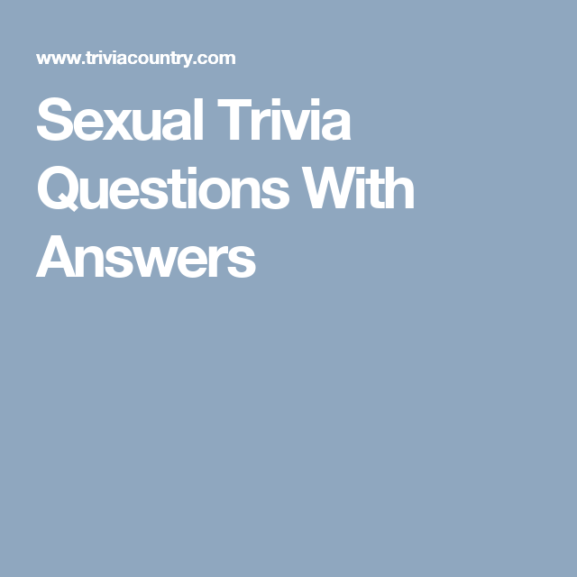 Sexual trivia question and questions