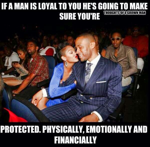 If A Man Is Loyal To You He's Gonna Make Sure Ur Protected Physically, Emotionally And Financially.                                                                                                                                                                                               ♡Ṙ!dĘ╼óR╾D!Ê♡