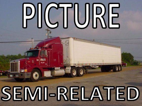 8313c5232e2864c0db1070884456d110 semi truck meme tractor trailer funny 18 wheeler trucking