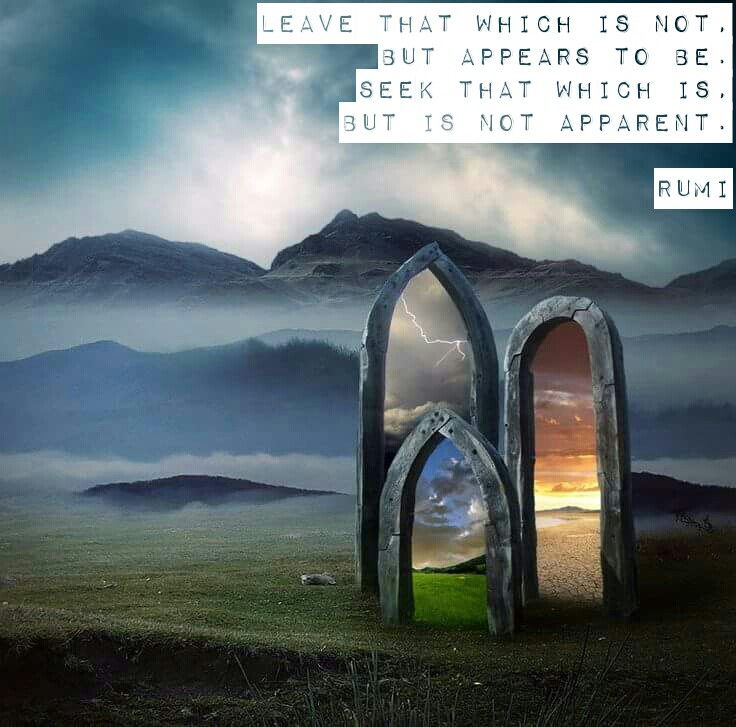 ❝Leave that which is not but appears to be. Seek that which is but is not apparent❞ — Rumi