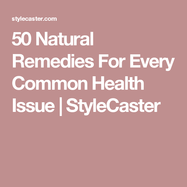 50 natural remedies for every common health issue stylecaster50 natural ways to fix every common health problem hmm pinterest50 natural remedies for every common