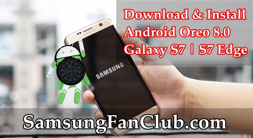 Install Android Oreo Update on Samsung Galaxy S7 / S7 Edge