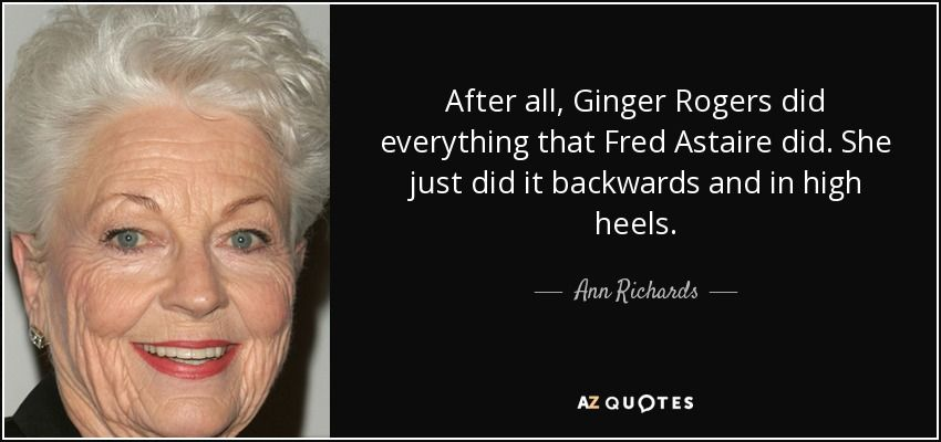 Ann Richards Quote After All Ginger Rogers Did Everything That Ann Richards Quotes Ann Richards Ginger Rogers Quotes