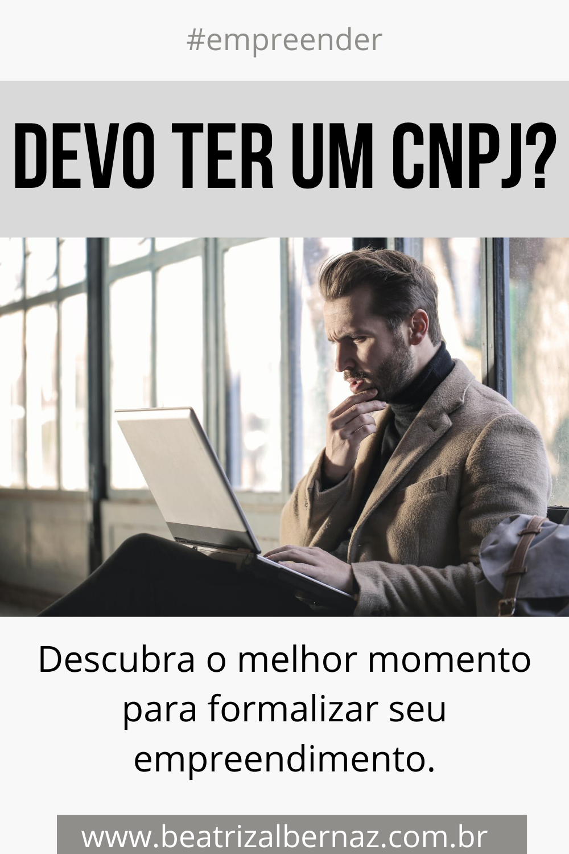 DEVO TER UM CNPJ? EMPREENDER DA FORMA CERTA!