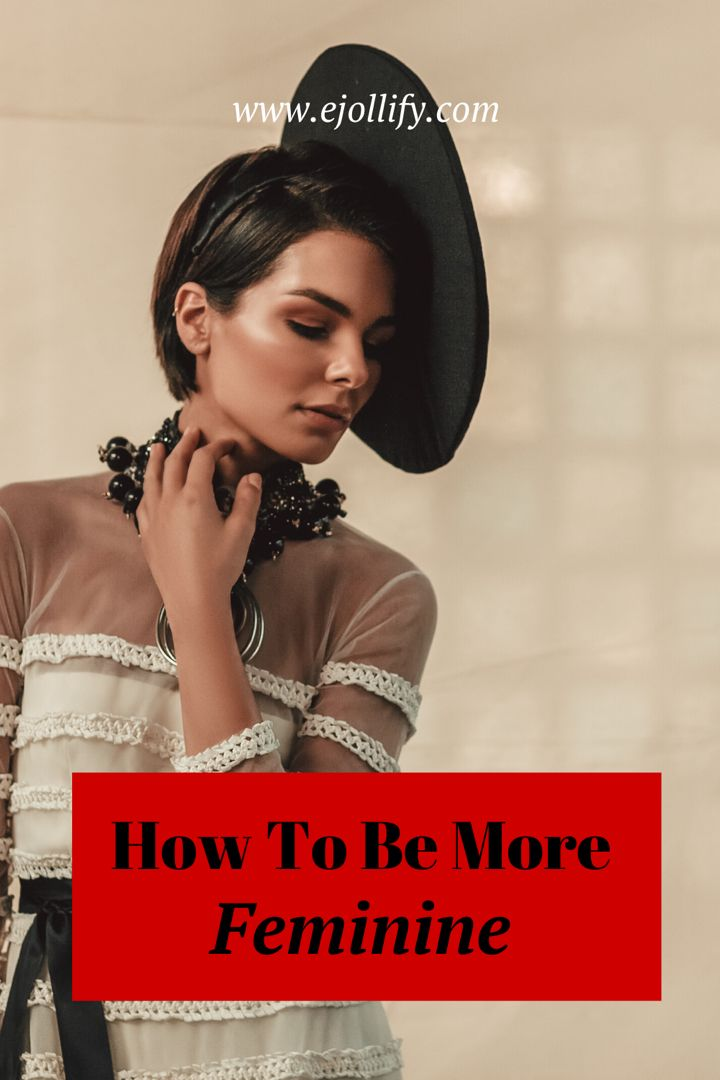 How to be more feminine 30 simple tips in 2020