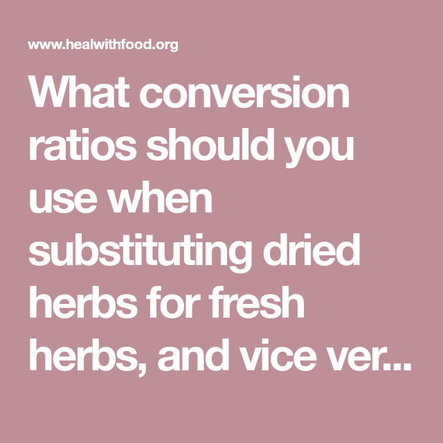 What Conversion Ratios Should You Use When Substituting Dried Herbs