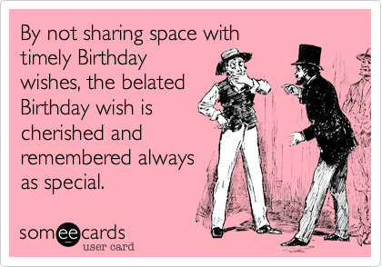 funny belated birthday wishes Google Search – Late Birthday Card Messages