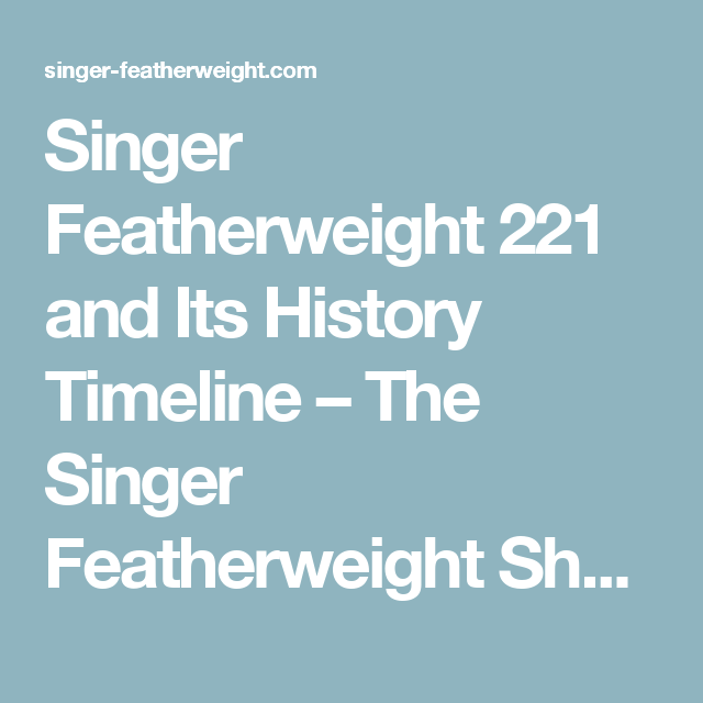 Timeline History Of The Singer Featherweight History Timeline Mesmerizing The Timeline Of The Sewing Machine
