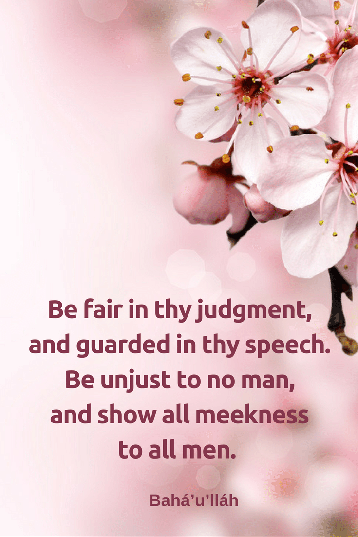 Be fair in thy judgment, and guarded in thy speech. Be unjust to no...#Bahai