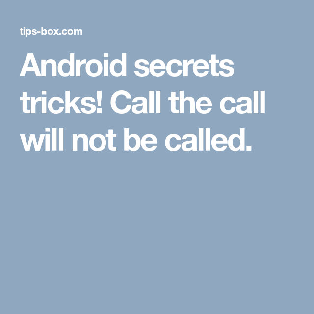 Android secrets tricks! Call the call will not be called  | Android