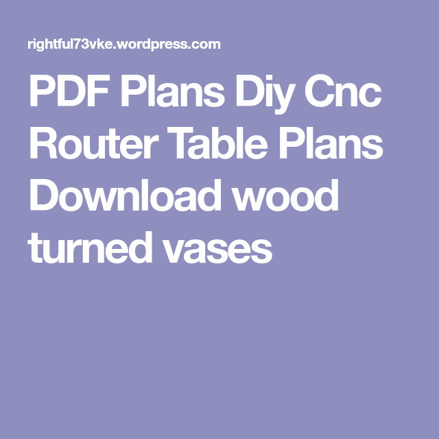 Pdf plans diy cnc router table plans download wood turned vases pdf plans diy cnc router table plans download wood turned vases keyboard keysfo Gallery