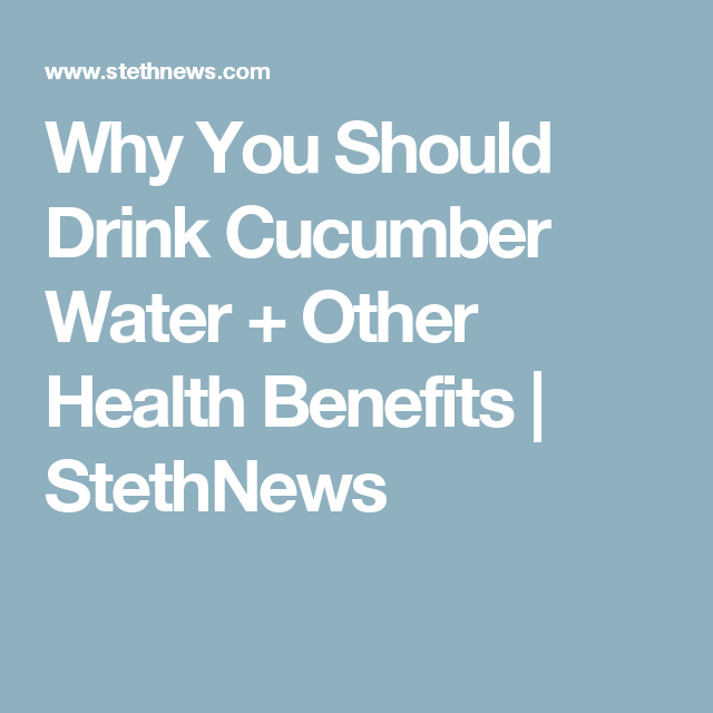 Why You Should Drink Cucumber Water Other Health Benefits Stethnews Cocktail Drinks Cocktails