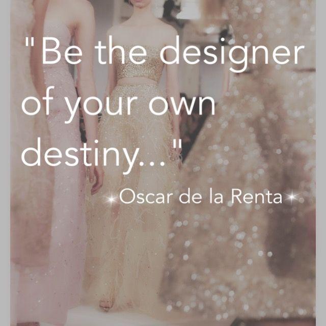 "Oscar de la Renta quote ""Be the designer of your own destiny""."