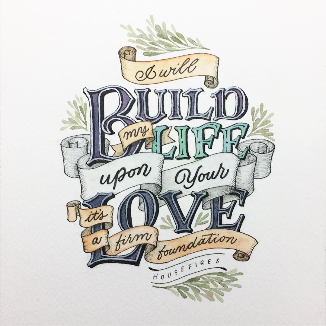 I will build my life upon Your love  It is firm foundation