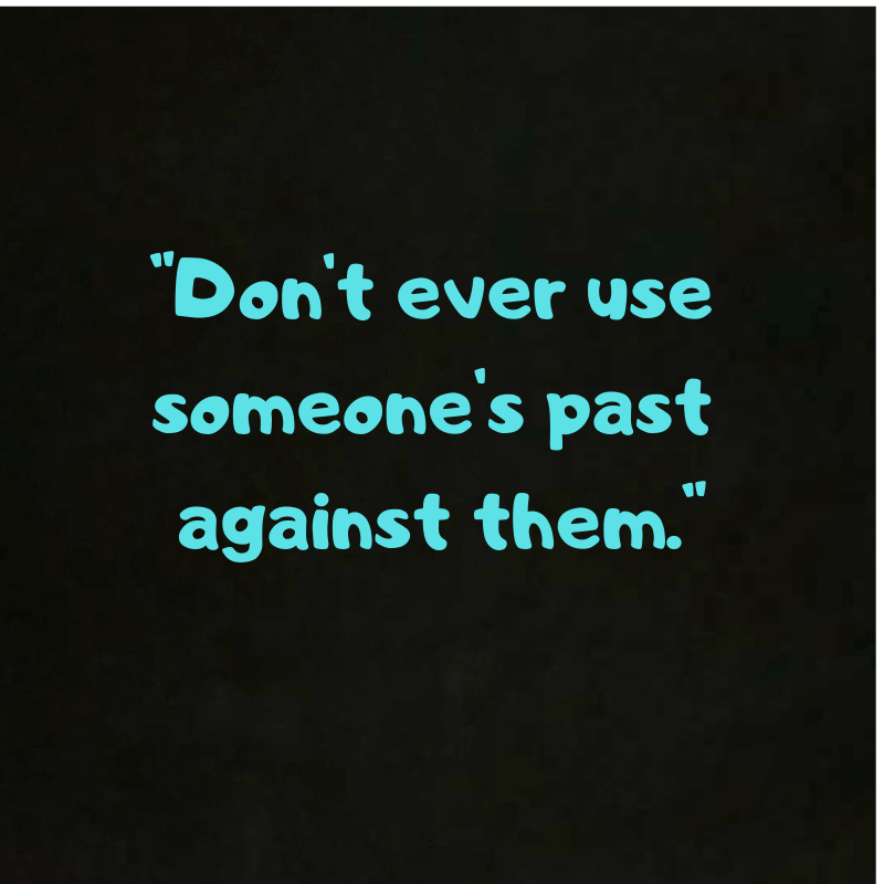 Dont Ever Use Someones Past Against Them Past Life