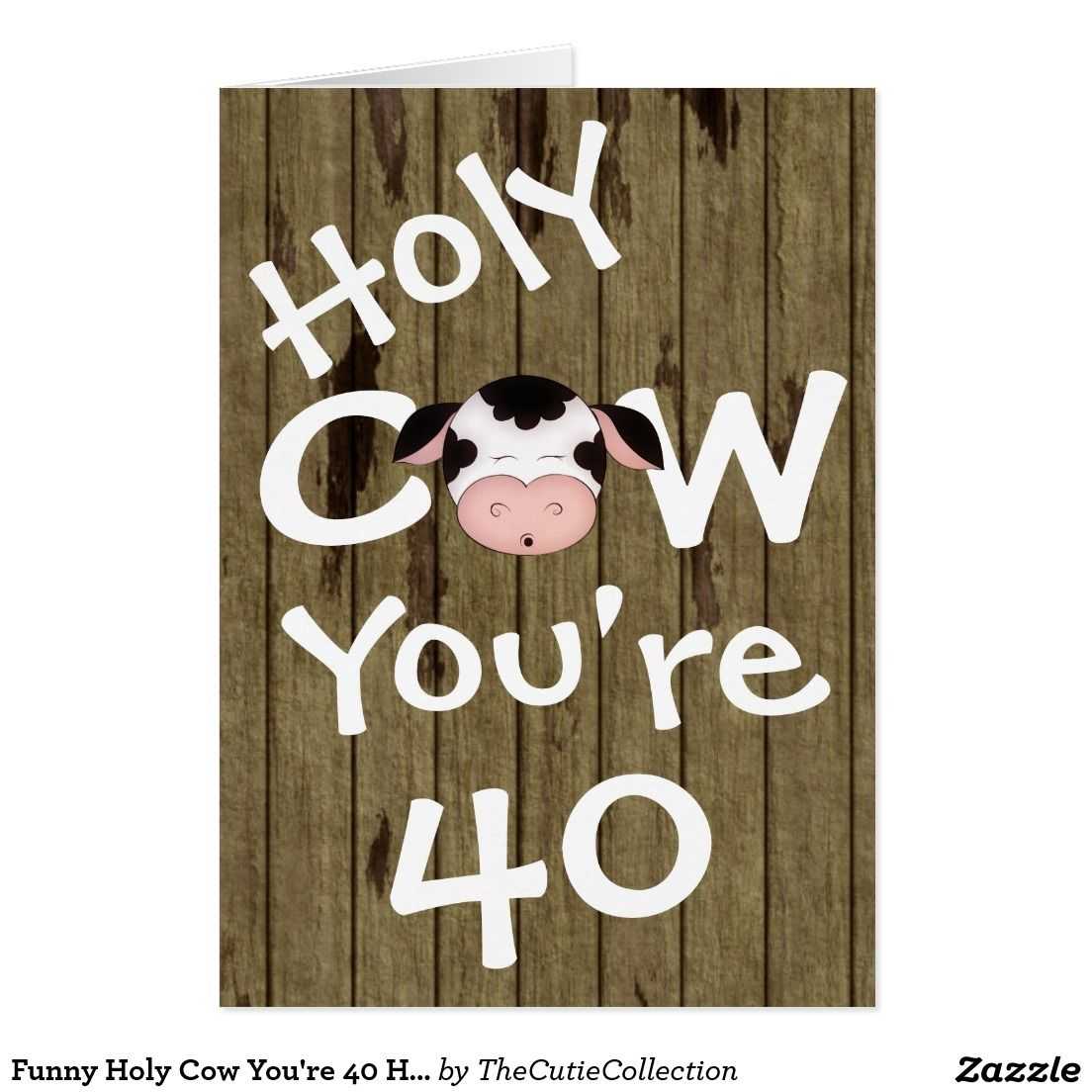 Funny Holy Cow You Re 40 Humorous Birthday Card Our Zazzle Sales