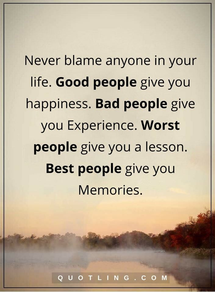 Quotes About Good People | Life Quotes Never Blame Anyone In Your Life Good People Give You