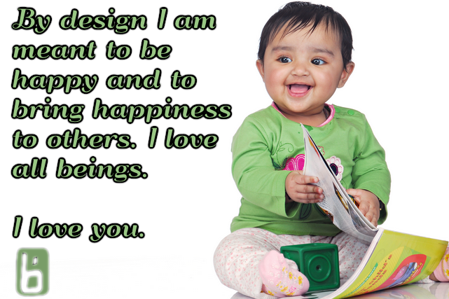By design I am meant to be happy and to bring happiness to others. I love all beings. I love you,