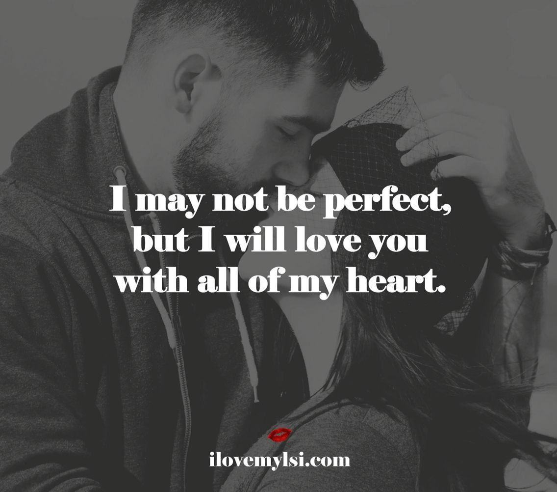 I May Not Be Perfect But I Will Love You With All My Heart Quotes To Live By Be Yourself Quotes Powerful Words