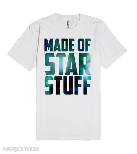 The nitrogen in our DNA, the calcium in our teeth, the iron in our blood, the carbon in our apple pies were made in the interiors of collapsing stars. We are made of starstuff. Carl Sagan, Cosmos #Geek