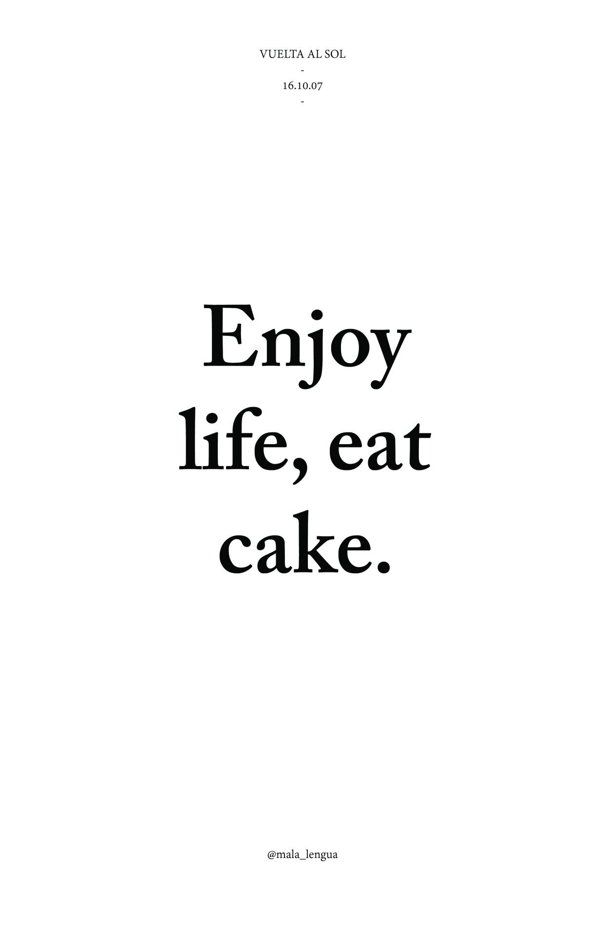 Enjoy Life Eat Cake Cake Quotes Food Quotes Funny Bakery Quotes
