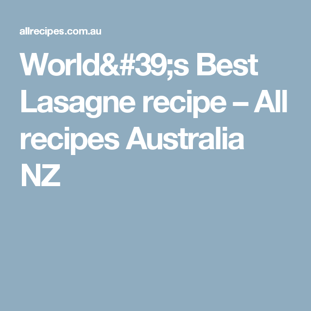 World S Best Lasagne Recipe To Cook Again Pinterest Recipes