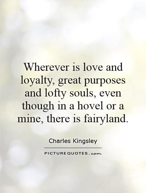 Purpose Quotes Cool Wherever Is Love And Loyalty Great Purposes And Lofty Souls Even