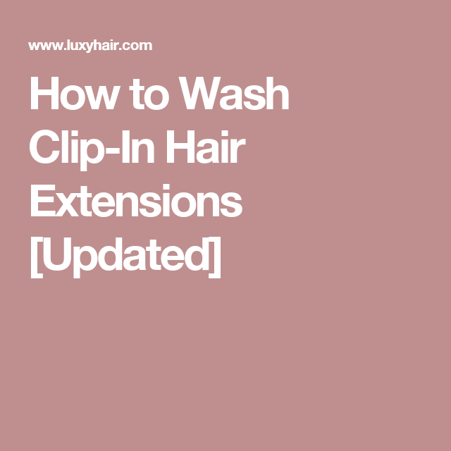 Luxy Hair Blog Hair Care Style Blog By Luxy Hair: How To Wash Clip-In Hair Extensions [Updated]
