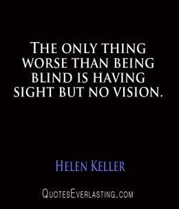 Helen keller quote the only thing worse the being blind is having helen keller quote the only thing worse the being blind is having sight buy no vision at zeonetix we have a vision to help you live longer and altavistaventures Image collections