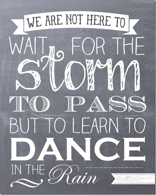Nós não estamos aqui para esperar a tempestade passar, mas para aprender a dançar na chuva.