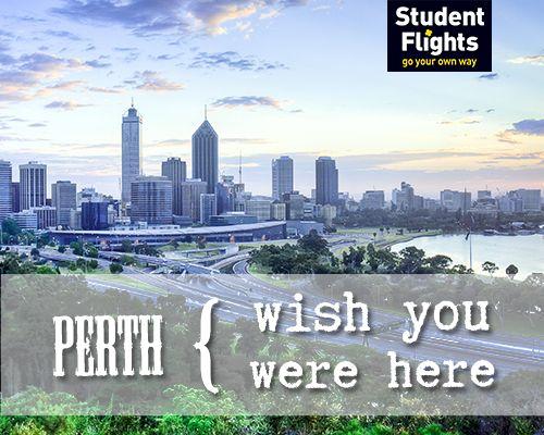 Wish you were here: Perth www.studentflights.co.za