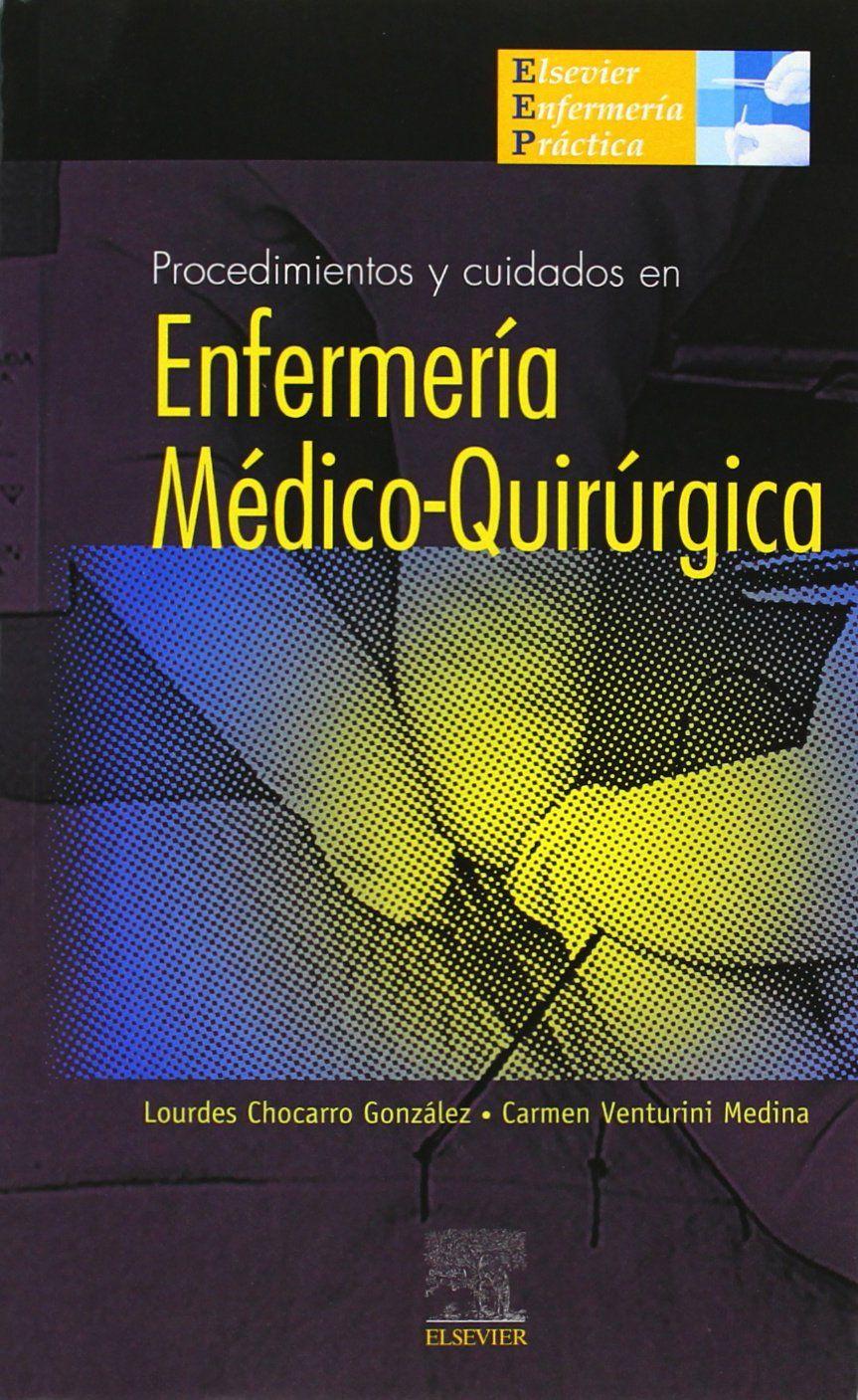 Procedimientos y cuidados en enfermería médico-quirúrgica / Lourdes Chocarro González, Carmen Venturini Medina [editoras]