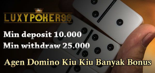 Agen domino kiu kiu online banyak bonus tentunya sangat menguntungkan anda para pemain judi domino kiu kiu online seperti di luxypoker99 terbaik.