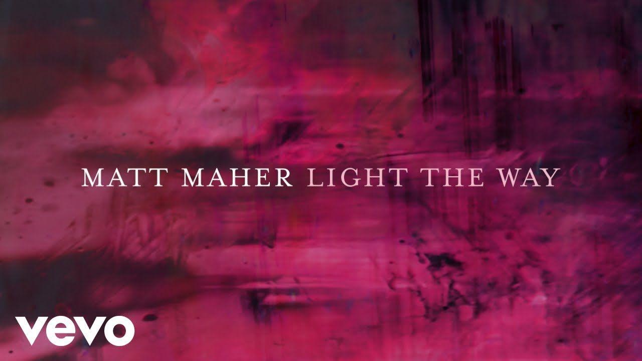 Matt Maher Light The Way Official Lyric Video In 2020 Lyrics Music Lyrics Music Songs